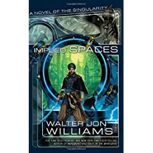 Implied Spaces (Singularity) by Walter Jon Williams (2009-04-01)