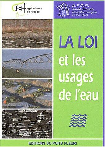 La loi et les usages de l'eau. : Actes du colloque organisé par la SAF-Agriculteurs de France et l'Association Française de Droit Rural, section Ile-de-France, le 21 novembre 2001 par Collectif