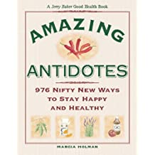 Jerry Baker's Amazing Antidotes: 976 Nifty New Ways to Stay Happy and Healthy