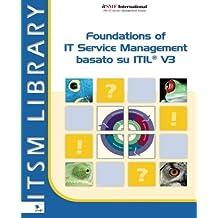 Foundations of It Service Management baseto su Itil® V3 (ITSM Library)