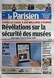 PARISIEN (LE) [No 20438] du 28/05/2010 - APRES LE CASSE A 100 MILLIONS D'EUROS / REVELATION SUR LA SECURITE DES MUSEES -L'IPAD ARRIVE EN FRANCE -PROCES / L'ENFANT DU LAC FAIT FACE A SON BOURREAU -RETRAITES / LE CAP MAINTENU APRES LES MANIFS - LES SPORTS / VALBUENA - MONDIAL 2010 - LA TUNISIE - SARKOZY...