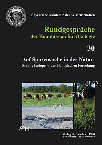 Auf Spurensuche in der Natur: Stabile Isotope in der ökologischen Forschung (Rundgespräche der Kommission für Ökologie)