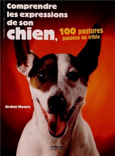 Comprendre les expressions de son chien : 100 postures passées au crible