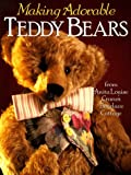 Making Adorable Teddy Bears: From Anita Louise's Bearlace Cottage