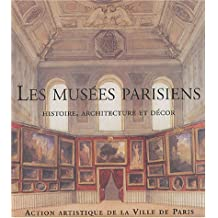 Les musées parisiens : Histoire, architecture et décor