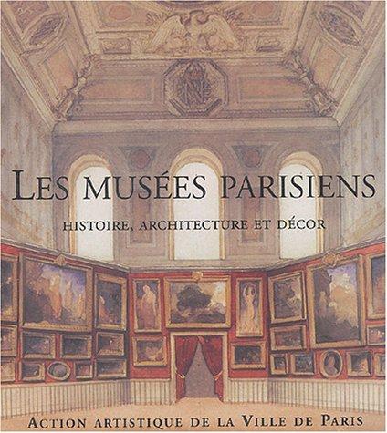 Les musées parisiens : Histoire, architecture et décor par Béatrice de Andia