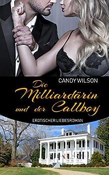 Die Milliardärin und der Callboy: Erotischer Liebesroman von [Wilson, Candy]