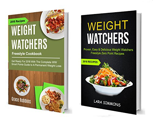 Weight Watchers: (2 in 1): Get Ready For 2018 With The Complete WW Smart Points Guide To A Permanent Weight Loss (Proven, Easy & Delicious Weight Watchers ... Recipes): 2018 Recipes (English Edition)
