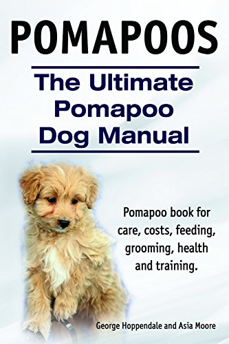 Pomapoos. Pomapoo dog book for care, costs, feeding, grooming, health and training. The Ultimate Pomapoo Dog Manual. (English Edition) (Pomeranian-mix)