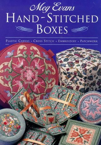 Hand-stitched Boxes: Plastic Canvas, Cross Stitch, Embroidery and Patchwork