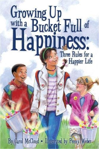 Growing Up With a Bucket Full of Happiness : Three Rules for a Happier Life
