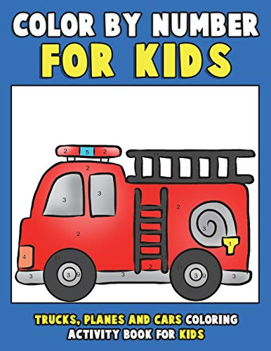 Color by Number for Kids: Trucks, Planes and Cars Coloring Activity Book for Kids: Vehicles Coloring Book for Kids, Toddlers and Preschoolers with ... 1 (coloring book for kids ages 2-4 4-8) por Annie Clemens