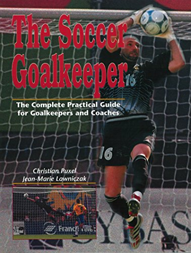 the-soccer-goalkeeper-the-complete-practical-guide-for-goalkeepers-and-coaches-english-edition