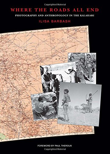 Where the Roads All End : Photography and Anthropology in the Kalahari par Ilisa Barbash