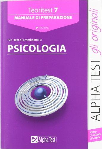 Alpha Test. Teoritest 7. Manuale per i test di ammissione a Psicologia