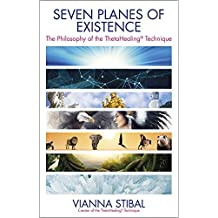 Seven Planes of Existence: The Philosophy of the ThetaHealing Technique