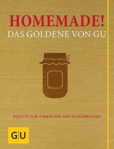Homemade! Das Goldene von GU: Rezepte zum Einmachen und Selbermachen (GU Grundkochbücher)