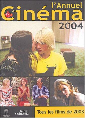 L'Annuel du cinéma 2004 : Tous les films de 2003 par Collectif (sous la direction de J-C. Berjon)