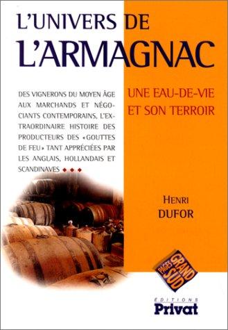 L'UNIVERS DE L'ARMAGNAC. Une eau-de-vie et son terroir par Henri Dufor