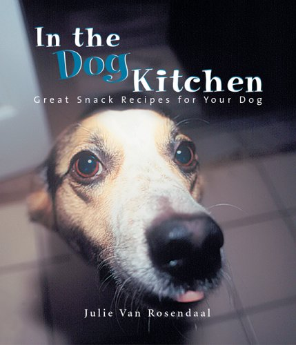 In The Dog Kitchen Great Snack Recipes For Your Dog