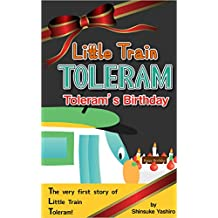 Little Train TOLERAM: Toleram's Birthday: Children's Favorite Trains Active in the World of Book (English Edition)