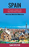 Spain: A Traveler's Guide to the Must See Cities in Spain! (Barcelona, Madrid, Valencia, San Sebastian, Bilbao, Santiago de Compostela, Toledo, Cordoba, Seville, Granada, Travel Spain)