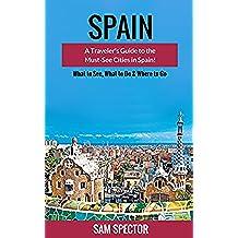 Spain: A Traveler's Guide to the Must See Cities in Spain! (Barcelona, Madrid, Valencia, San Sebastian, Bilbao, Santiago de Compostela, Toledo, Cordoba, ... Granada, Travel Spain) (English Edition)