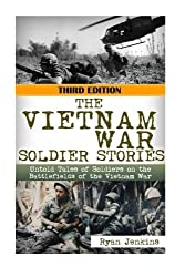 The Vietnam War Soldier Stories: Untold Tales of the Soldiers on the Battlefields of the Vietnam War: Volume 39 (The Stories of WW2)