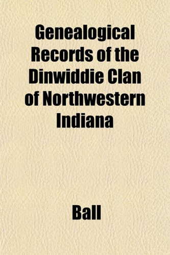 Genealogical Records of the Dinwiddie Clan of Northwestern Indiana