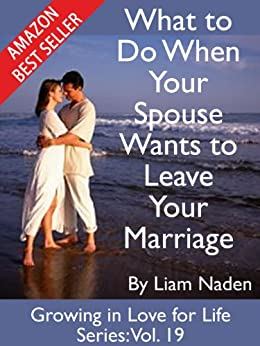 What to Do When Your Spouse Wants to Leave Your Marriage (Growing in Love for Life Series Book 19) (English Edition) par [Naden, Liam]