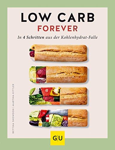 Low Carb forever: In vier Schritten aus der Kohlenhydratfalle (GU Diät&Gesundheit) (4 Abendessen)