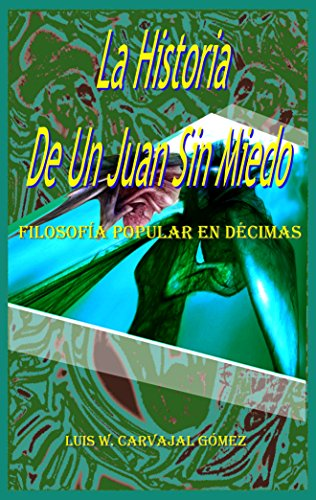 """""""La Historia De Un Juan Sin Miedo"""": Filosofía Popular En Décimas por Luis Wilfredo Carvajal Gómez"""