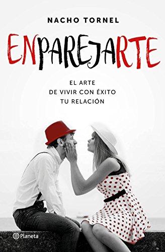 Enparejarte: El arte de vivir con éxito tu relación por Nacho Tornel