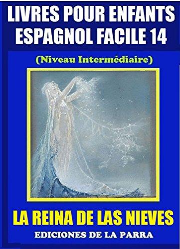 Livres Pour Enfants En Espagnol Facile 14: La Reina de Las Nieves (Serie Espagnol Facile) por Alejandro Parra Pinto