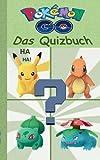 Pokémon GO - Das Quizbuch: Alter 8-14 Jahre; Inoffizielles Pokemon GO Buch (raten, Rätsel, Quiz, Fragen, lustig, lachen, witzig; Pokemon GO für ... Pikachu, Schiggy) (Pokemon GO Lachen & Spaß)