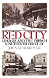 Front cover for the book The Red City : Limoges and the French Nineteenth Century by John M. Merriman