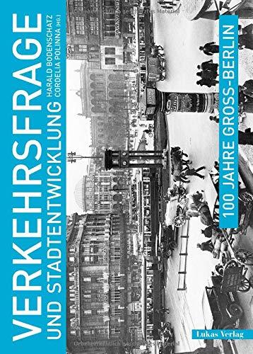 100 Jahre Groß-Berlin / Verkehrsfrage und Stadtentwicklung (Edition Gegenstand und Raum)