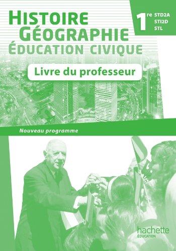 Histoire-Géographie 1res STD2A/STI2D/STL - Livre professeur - Ed.2011