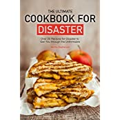 The Ultimate Cookbook for Disaster: Over 25 Recipes for Disaster to Get You through the Unthinkable (English Edition)