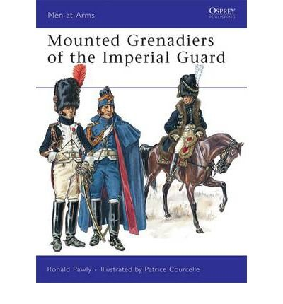 [MOUNTED GRENADIERS OF THE IMPERIAL GUARD BY (AUTHOR)PAWLY, RONALD]MOUNTED GRENADIERS OF THE IMPERIAL GUARD[PAPERBACK]11-24-2009