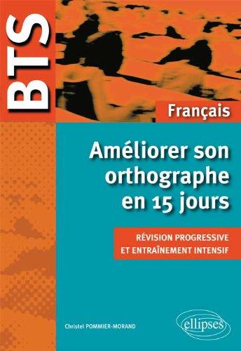 BTS Français Améliorer son Orthographe en 15 Jours par Christel Pommier-Morand