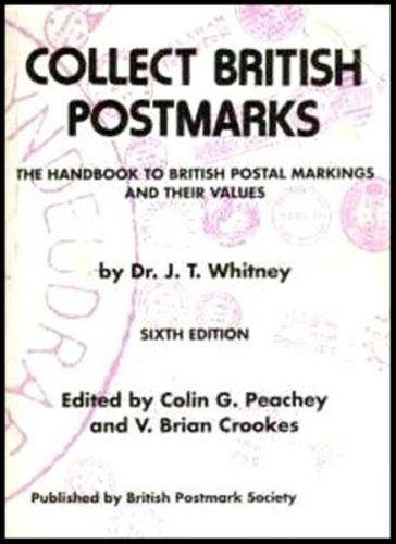 Collect British Postmarks: the handbook to British postal markings and their values by Dr. J. T. Whitney (1993-08-06)