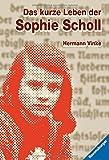 Das kurze Leben der Sophie Scholl von Hermann Vinke