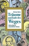 Träume am Ende des Weges: Kleine Galerie unsterblicher Namen (P&L Edition / Prosa & Lyrik)
