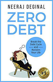 Zero Debt: Break the Debt Cycle and Reclaim Your Life by [Deginal, Neeraj]