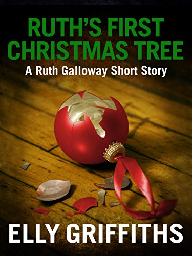 Ruth's First Christmas Tree: A Dr Ruth Galloway Short Mystery