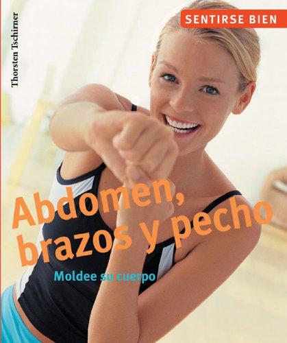 Descargar Libro Abdomen, Brazos y Pecho: Moldee su Cuerpo (Sentirse Bien Series / Feel Good Series) de Thorsten Tschirner