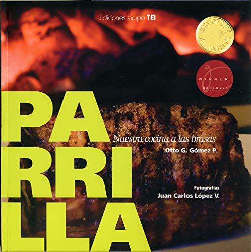 PARRILLA: Nuestra cocina a las brasas por Otto Gómez P. (textos) Juan C. Lopez (fotografía)