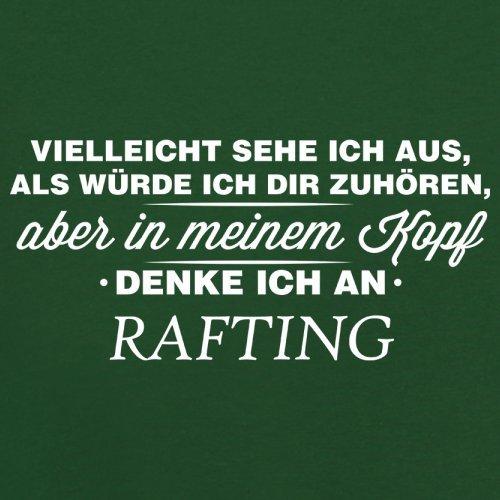 Vielleicht sehe ich aus als würde ich dir zuhören aber in meinem Kopf denke ich an Rafting - Herren T-Shirt - 13 Farben Flaschengrün