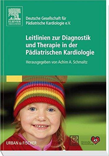 Leitlinien zur Diagnostik und Therapie in der Pädiatrischen Kardiologie: Herausgegeben von Achim A. Schmaltz für die Deutsche Gesellschaft für Pädiatrische Kardiologie e.V.